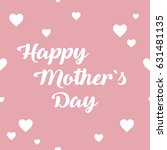 happy mothers day lettering... | Shutterstock .eps vector #631481135