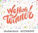 we have a winner  lettering. | Shutterstock .eps vector #631506545