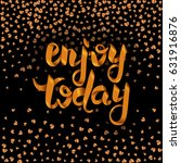 enjoy today vector lettering... | Shutterstock .eps vector #631916876