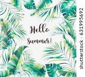 hello summer  watercolor tropic ... | Shutterstock . vector #631995692