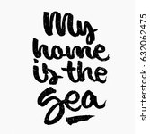 my home is the sea quote. ink... | Shutterstock .eps vector #632062475