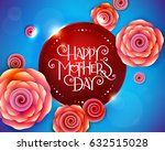 lettering happy mothers day... | Shutterstock .eps vector #632515028