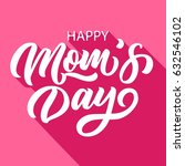 hand drawn lettering happy mom... | Shutterstock .eps vector #632546102