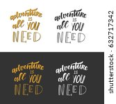 adventure is all you need.... | Shutterstock .eps vector #632717342