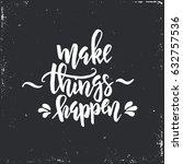 make things happen. hand drawn... | Shutterstock .eps vector #632757536
