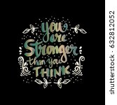 you are stronger than you think.... | Shutterstock .eps vector #632812052