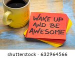 wake up and be awesome  ... | Shutterstock . vector #632964566