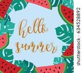 hello summer. monstera leaves... | Shutterstock .eps vector #634528892