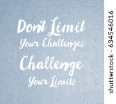 don't limit your challenges... | Shutterstock . vector #634546016