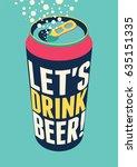 let's drink beer  typography...   Shutterstock .eps vector #635151335