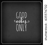 good vibes only typographic... | Shutterstock .eps vector #635576732