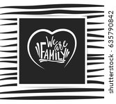 we are family lettering.  hand... | Shutterstock .eps vector #635790842