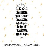 do what you can with what you... | Shutterstock .eps vector #636250808