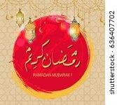 ramadan kareem beautiful... | Shutterstock .eps vector #636407702