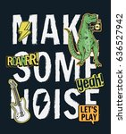 make some noise slogan graphic... | Shutterstock .eps vector #636527942