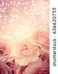 roses background | Shutterstock . vector #636620755
