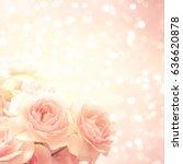 roses background | Shutterstock . vector #636620878