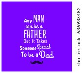 "happy fathers day. ""any man can ... 