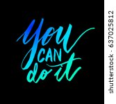 you can do it quote calligraphy | Shutterstock .eps vector #637025812
