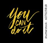 you can do it quote calligraphy | Shutterstock .eps vector #637025818