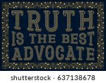 truth is the best advocate.... | Shutterstock .eps vector #637138678