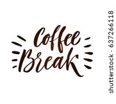 coffee break lettering poster.... | Shutterstock .eps vector #637266118