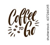 coffee to go lettering poster....   Shutterstock .eps vector #637266145
