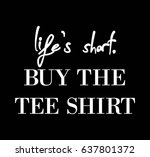 life is short. buy the tee... | Shutterstock .eps vector #637801372