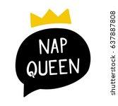 nap queen. hand drawn speech... | Shutterstock .eps vector #637887808