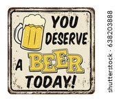 you deserve a beer today... | Shutterstock .eps vector #638203888