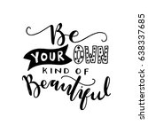 be your own kind of beautiful.... | Shutterstock .eps vector #638337685