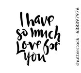i have so much love for you  ... | Shutterstock .eps vector #638397976