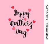 happy mother's day calligraphy... | Shutterstock .eps vector #638792392