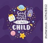 """good night my sweet child"".... | Shutterstock .eps vector #639628312"