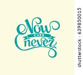 now or never sign.hand drawn...   Shutterstock .eps vector #639850015