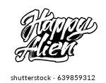happy alien. modern calligraphy ... | Shutterstock .eps vector #639859312