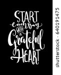 start each day with a grateful... | Shutterstock .eps vector #640191475