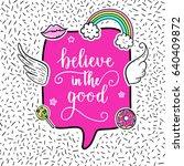 believe in the good greeting... | Shutterstock .eps vector #640409872