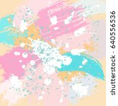 colorful pastel splashes and... | Shutterstock .eps vector #640556536