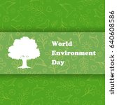 world environment day. ecology... | Shutterstock .eps vector #640608586