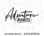 adventure awaits. ink brush pen ... | Shutterstock .eps vector #642690856