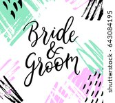 bride   groom lettering   text. ... | Shutterstock .eps vector #643084195