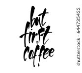 but first coffee.  black and... | Shutterstock .eps vector #644735422