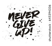 inscription   never give up.... | Shutterstock .eps vector #645394336
