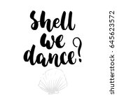 shell we dance   hand drawn... | Shutterstock .eps vector #645623572
