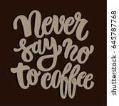 never say no to coffee brush... | Shutterstock .eps vector #645787768