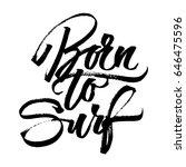 born to surf. modern...   Shutterstock .eps vector #646475596