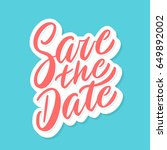 save the date. vector lettering. | Shutterstock .eps vector #649892002