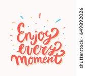 enjoy every moment. lettering... | Shutterstock .eps vector #649892026