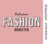 professional fashion addicted... | Shutterstock .eps vector #650399818